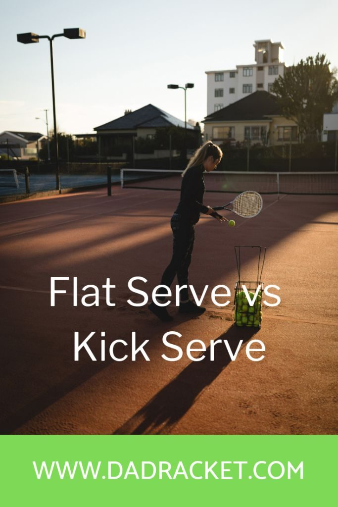 What are the differences between the flat serve vs the kick serve?