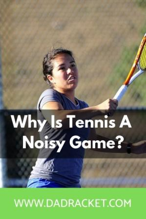 why is tennis a noisy game?
