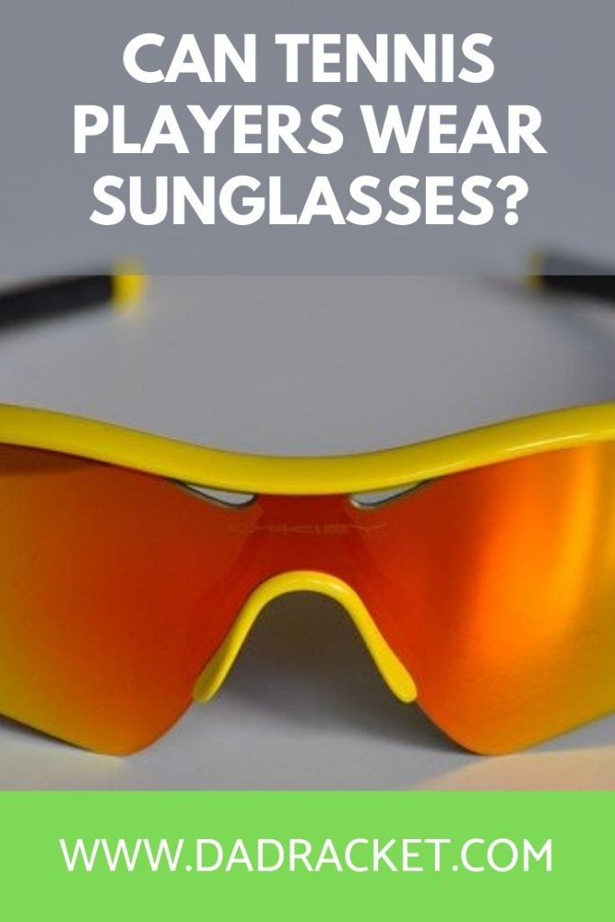 Can tennis players wear sunglasses? Discover in this article why most professionals don't wear them.