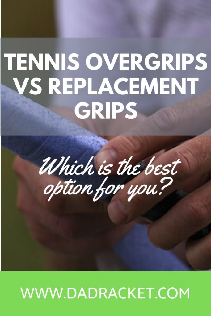 Tennis overgrips vs replacement grips. Which is the best option for you?