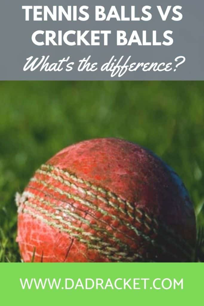 What's the difference between tennis balls and cricket balls?